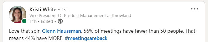 Meetings are back, 56% of meetings have fewer than 50 people which means 44% have more!